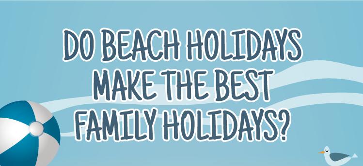Do beach holidays make the best family holidays?